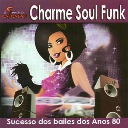 Charme Soul Funk - Secesso Dos Bailes Dos Anos 80