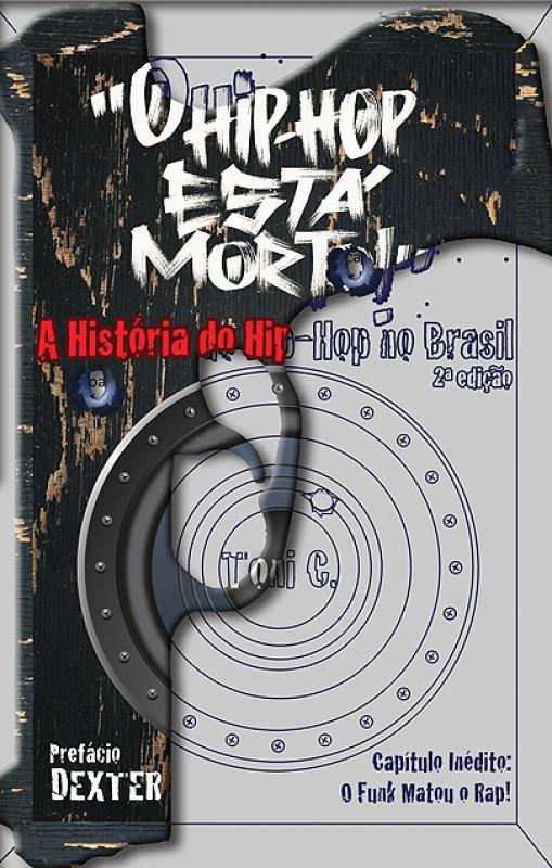 O HIP HOP ESTA MORTO - A HISTORIA DO HIP HOP NO BRASIL 2 EDICAO