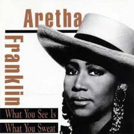 Aretha Franklin - What You See Is What You Sweat (CD)