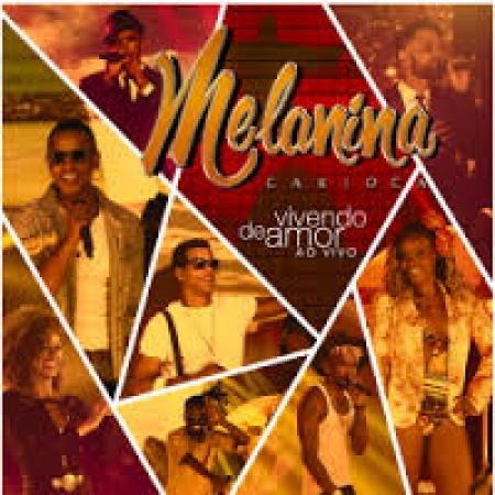 Melanina Carioca - Vivendo de Amor
