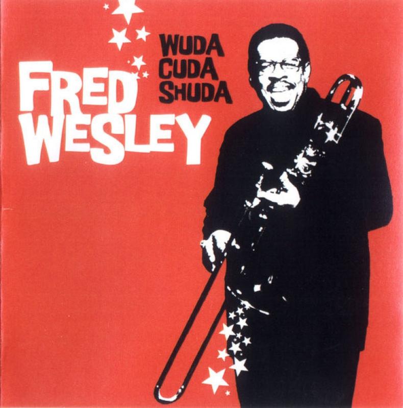 Fred Wesley - Wuda Cuda Shuda CD