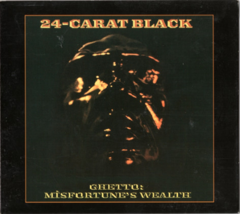 The 24 Carat Black - Ghetto Misfortunes Wealth CD
