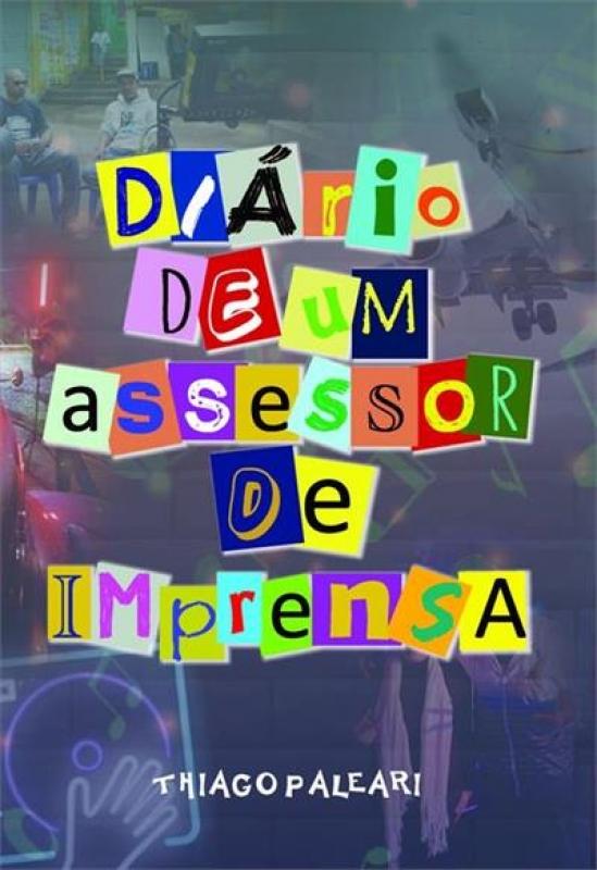 DIARIO DE UM ASSESSOR DE IMPRENSA - THIAGO PALEARI (2021)