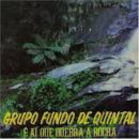 FUNDO DE QUINTAL - É AÍ QUE QUEBRA A ROCHA