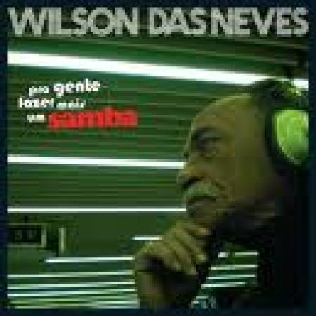 WILSON DAS NEVES – PRA GENTE FAZER MAIS UM SAMBA