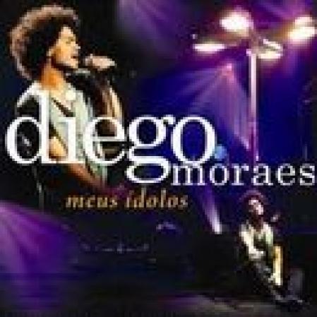 Diego Moraes - Meus Idolos