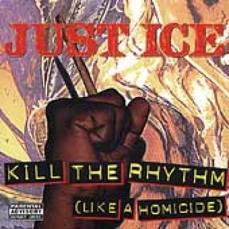 Just-Ice  - Kill The Rhythm (Like A Homicide)