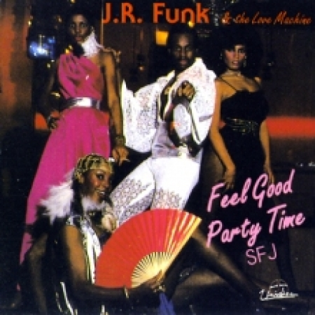 J R Funk And The Love Machine - Feel Good Party Time