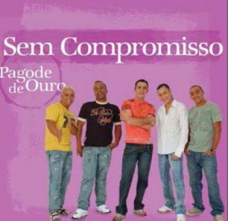 SEM COMPROMISSO - PAGODE DE OURO