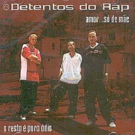 Detentos do Rap - Amor Só de Mãe O Resto é Puro Ódio
