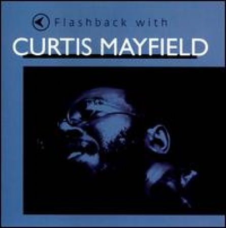 Curtis Mayfield - Flashback with Curtis Mayfield