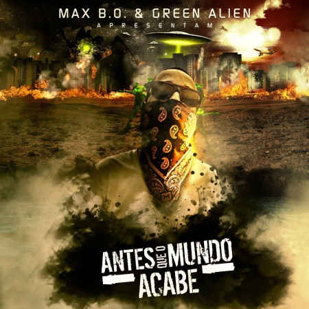 Max B.O. & Green Alien - Antes Que O Mundo Acabe