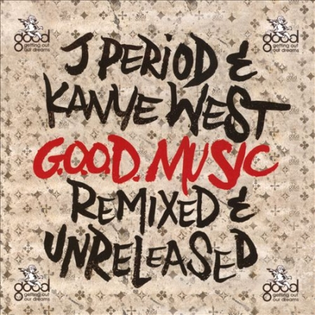 J Period Kanye West - G O O D Music: Remixed and Unreleased