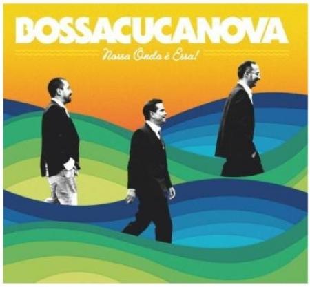 Bossacucanova - Nossa Onda E Essa