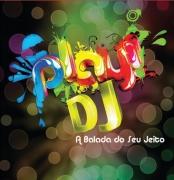 PLAY DJ A BALADA DO SEU JEITO ( CD )