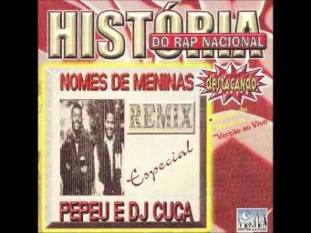 PEPEU E DJ CUCA - NOMES DE MENINAS REMIX - HISTÓRIA DO RAP