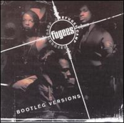 Fugees - Bootleg versions